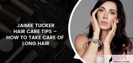 Jaimie Tucker Hair Care Tips