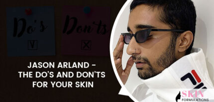 Skincare Dos and Donts by Jason Arland