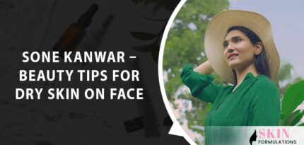 DIY Beauty Tips for Dry Skin by Sone Kanwar