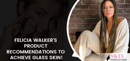 Felicia walker beauty tips