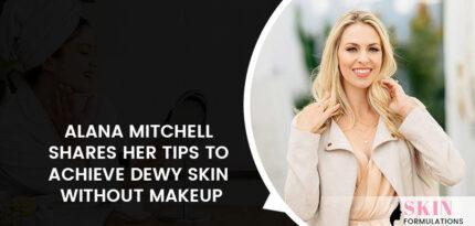 alana-mitchell-secrets-for-dewy-skin